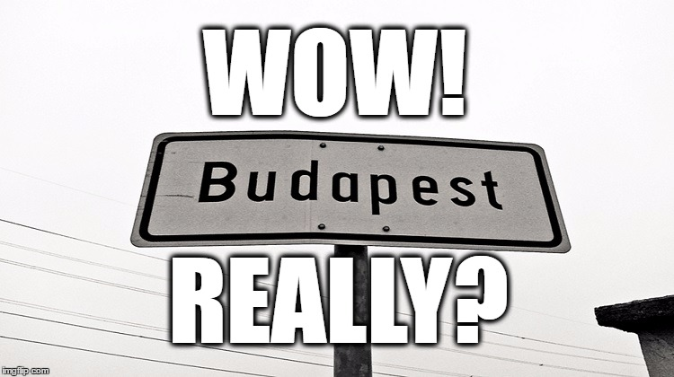 Wow! Really? There Is Not A Place Like Budapest But There Are Another Budapests… post's picture