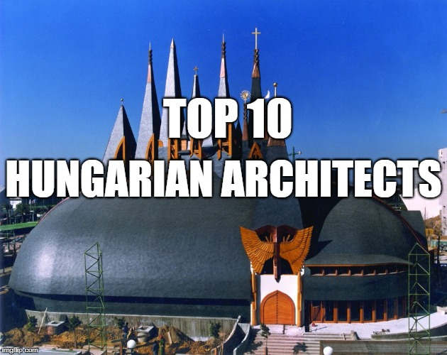 Top 10 Hungarian Architects Worldwide and Their Legacy post's picture